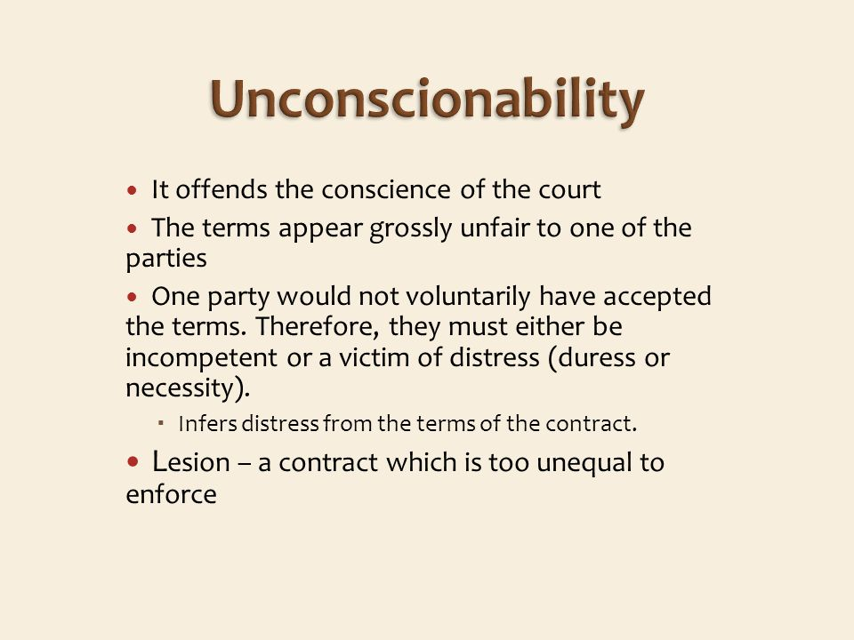 It offends the conscience of the court The terms appear grossly unfair to one of the parties One party would not voluntarily have accepted the terms.