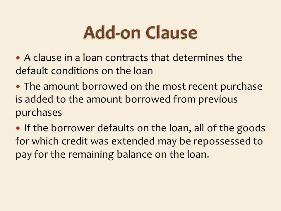 A clause in a loan contracts that determines the default conditions on the loan The amount borrowed on the most recent purchase is added to the amount borrowed from previous purchases If the borrower defaults on the loan, all of the goods for which credit was extended may be repossessed to pay for the remaining balance on the loan.