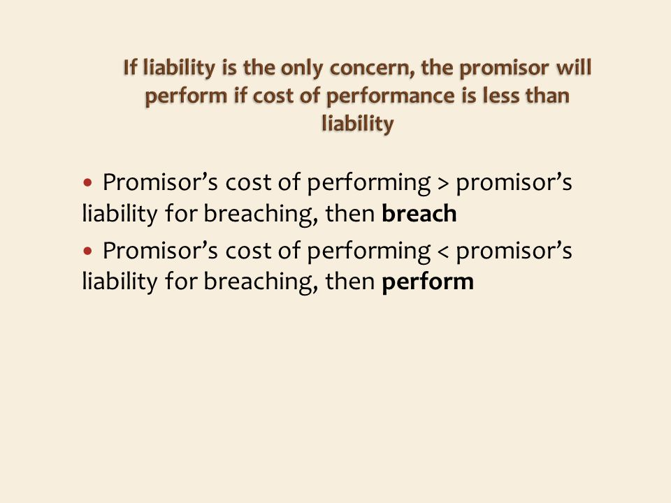 Promisors cost of performing > promisors liability for breaching, then breach Promisors cost of performing < promisors liability for breaching, then perform