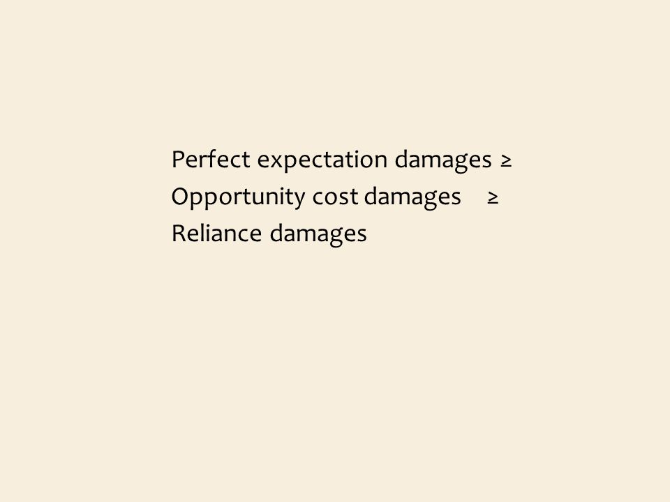 Perfect expectation damages Opportunity cost damages Reliance damages