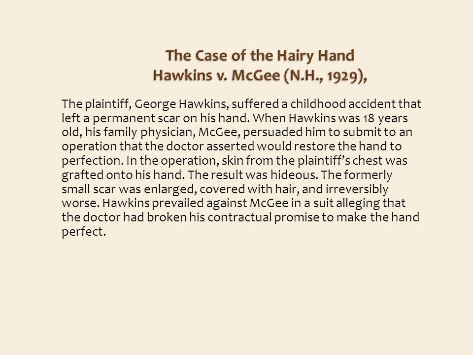 The plaintiff, George Hawkins, suffered a childhood accident that left a permanent scar on his hand.