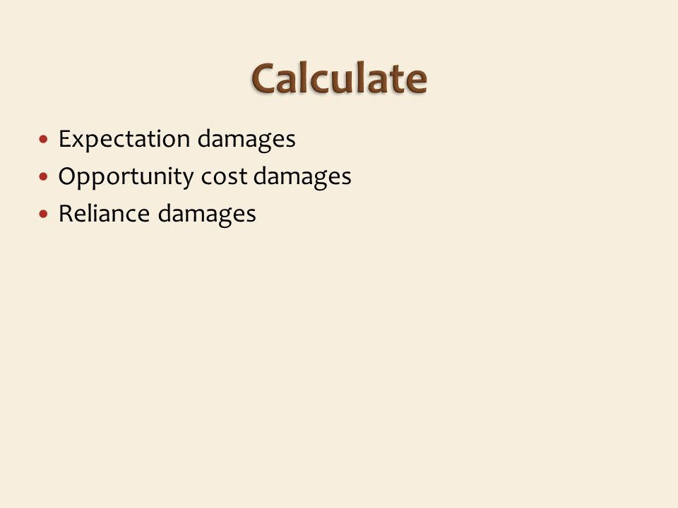 Expectation damages Opportunity cost damages Reliance damages