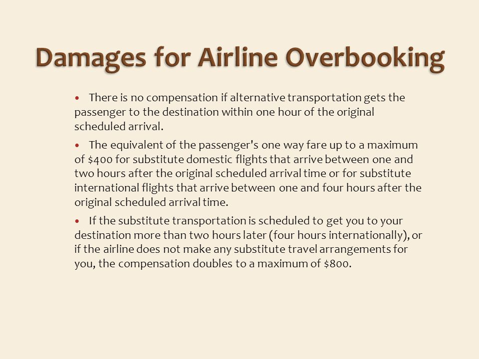 There is no compensation if alternative transportation gets the passenger to the destination within one hour of the original scheduled arrival.