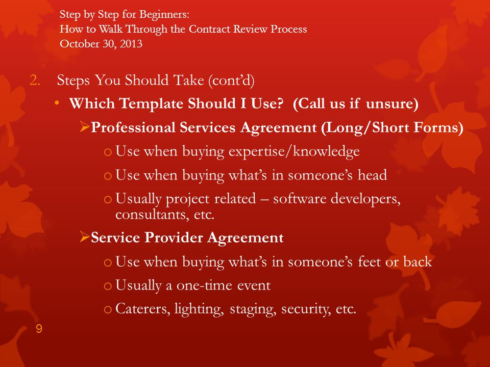 Step by Step for Beginners: How to Walk Through the Contract Review Process October 30, 2013 2.Steps You Should Take (contd) Which Template Should I U