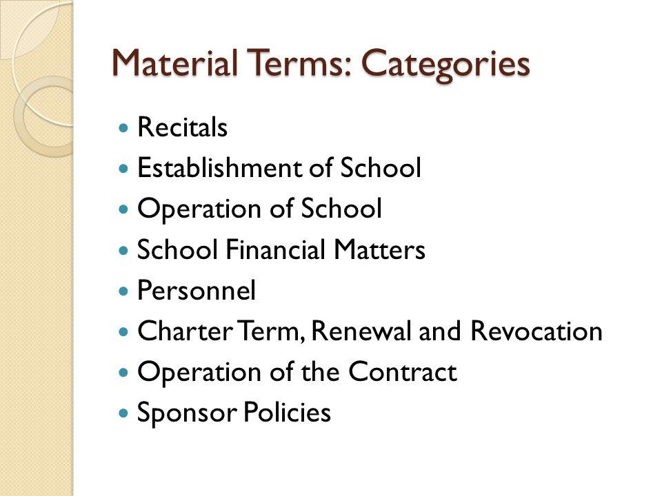 Material Terms: Categories Recitals Establishment of School Operation of School School Financial Matters Personnel Charter Term, Renewal and Revocatio