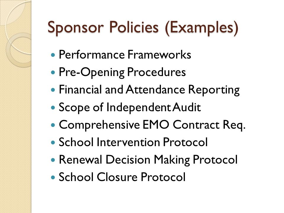 Sponsor Policies (Examples) Performance Frameworks Pre-Opening Procedures Financial and Attendance Reporting Scope of Independent Audit Comprehensive EMO Contract Req.