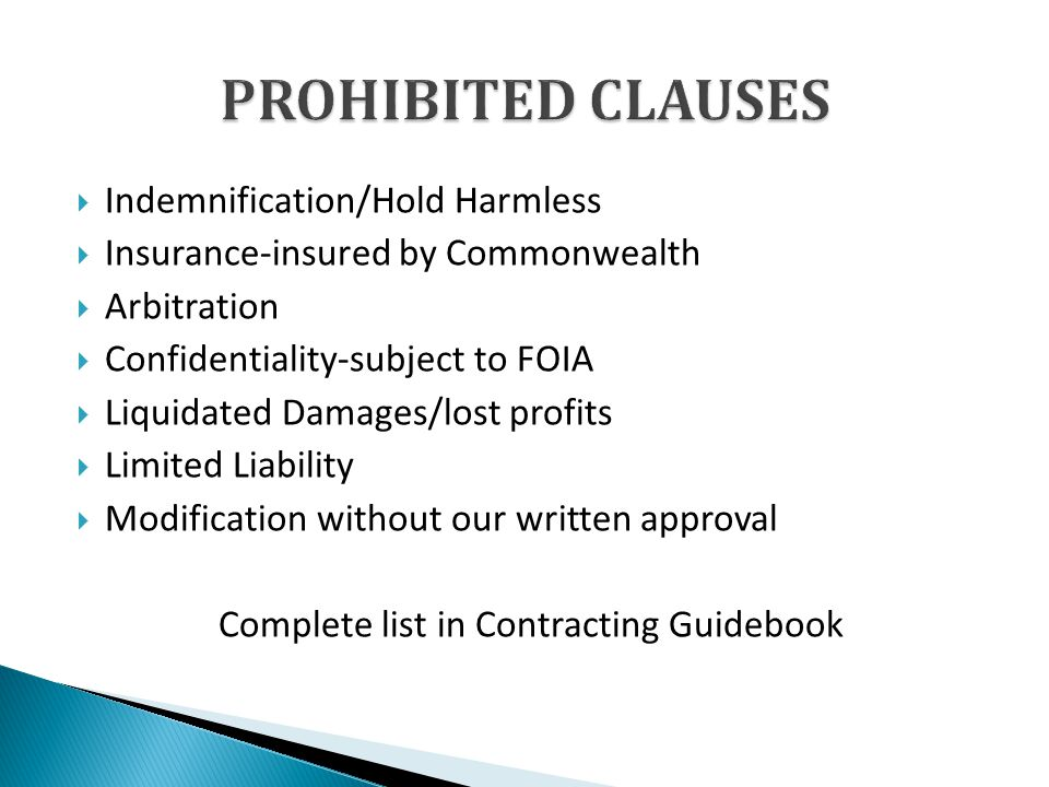 Indemnification/Hold Harmless Insurance-insured by Commonwealth Arbitration Confidentiality-subject to FOIA Liquidated Damages/lost profits Limited Liability Modification without our written approval Complete list in Contracting Guidebook