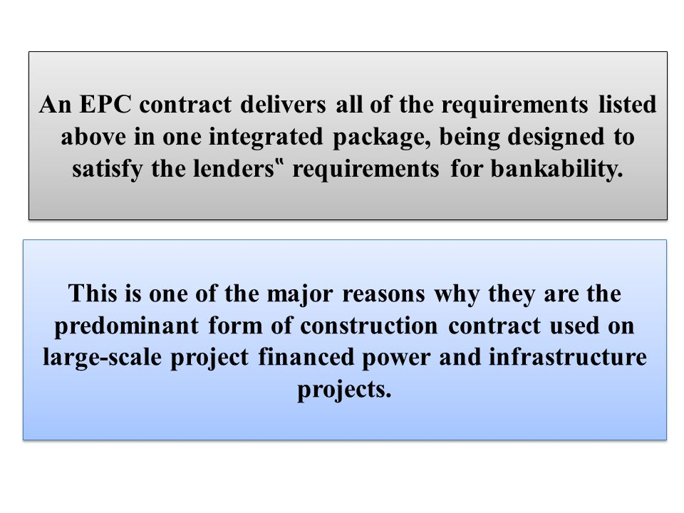 This is one of the major reasons why they are the predominant form of construction contract used on large-scale project financed power and infrastructure projects.