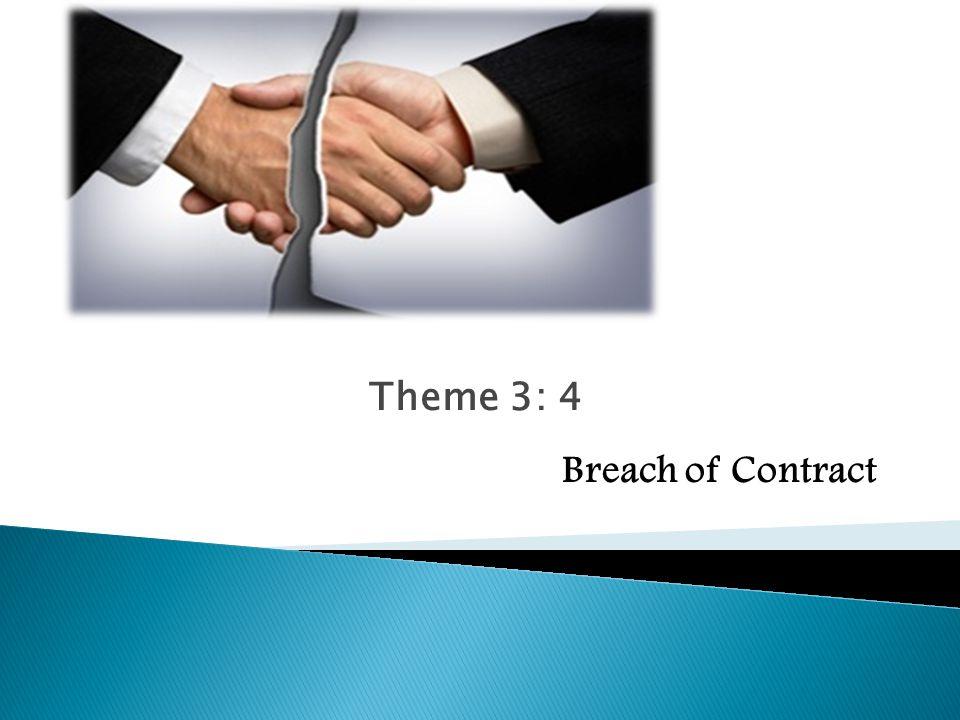 Theme 3: 4 Breach of Contract