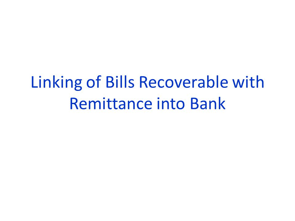 Linking of Bills Recoverable with Remittance into Bank