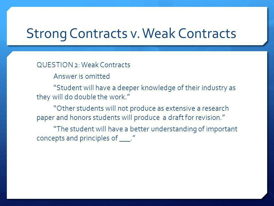 Strong Contracts v. Weak Contracts QUESTION 2: Weak Contracts Answer is omitted Student will have a deeper knowledge of their industry as they will do
