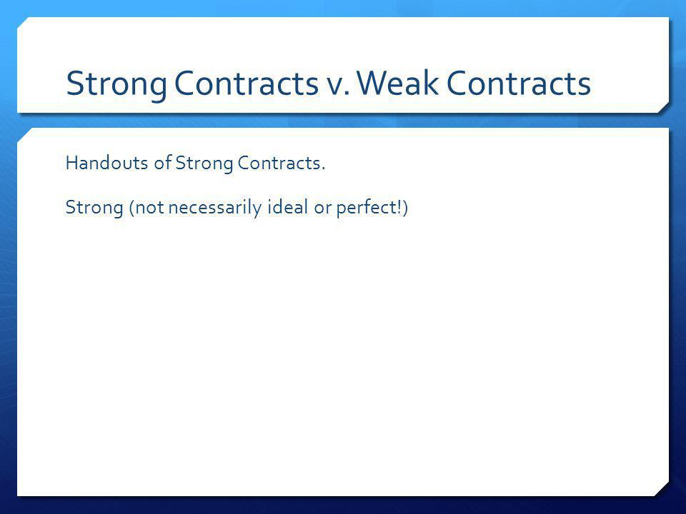 Strong Contracts v. Weak Contracts Handouts of Strong Contracts. Strong (not necessarily ideal or perfect!)
