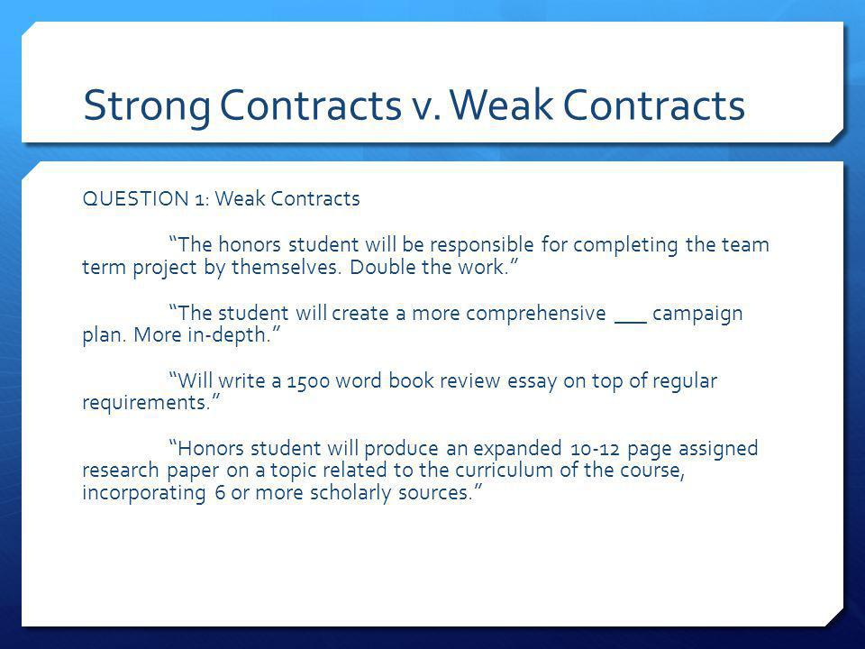 Strong Contracts v. Weak Contracts QUESTION 1: Weak Contracts The honors student will be responsible for completing the team term project by themselve