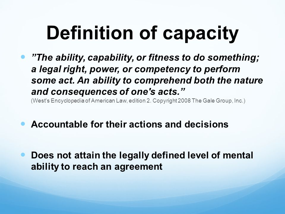 Definition of capacity The ability, capability, or fitness to do something; a legal right, power, or competency to perform some act.