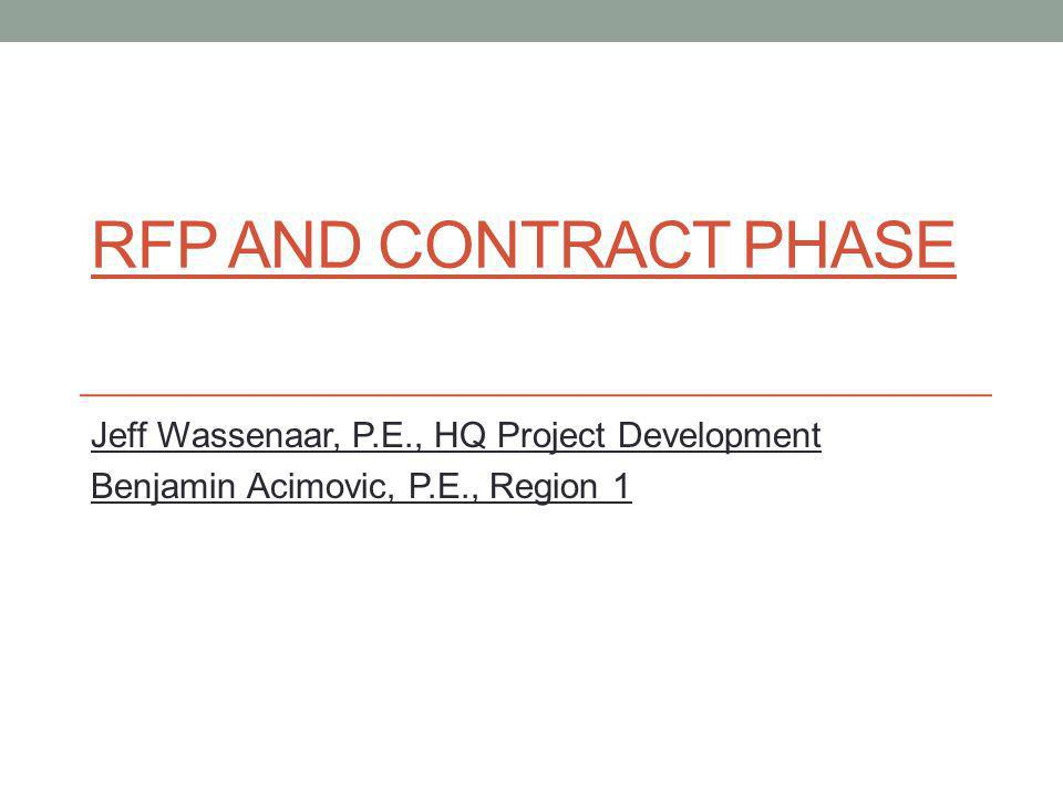 RFP AND CONTRACT PHASE Jeff Wassenaar, P.E., HQ Project Development Benjamin Acimovic, P.E., Region 1