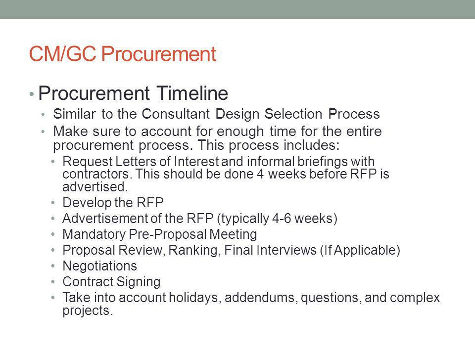 CM/GC Procurement Procurement Timeline Similar to the Consultant Design Selection Process Make sure to account for enough time for the entire procurement process.