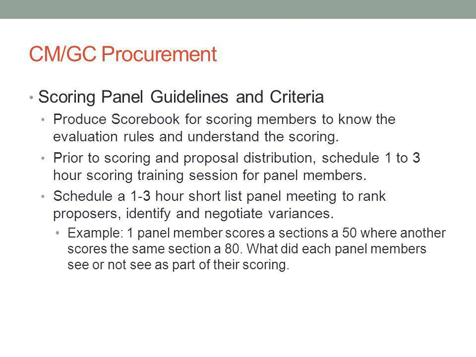 CM/GC Procurement Scoring Panel Guidelines and Criteria Produce Scorebook for scoring members to know the evaluation rules and understand the scoring.