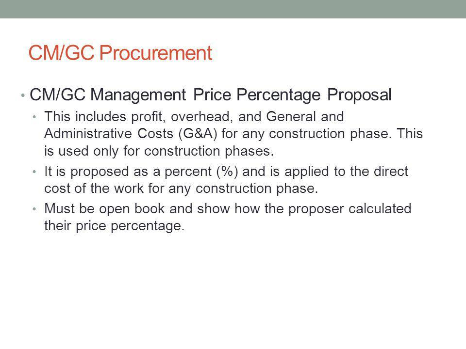 CM/GC Procurement CM/GC Management Price Percentage Proposal This includes profit, overhead, and General and Administrative Costs (G&A) for any construction phase.