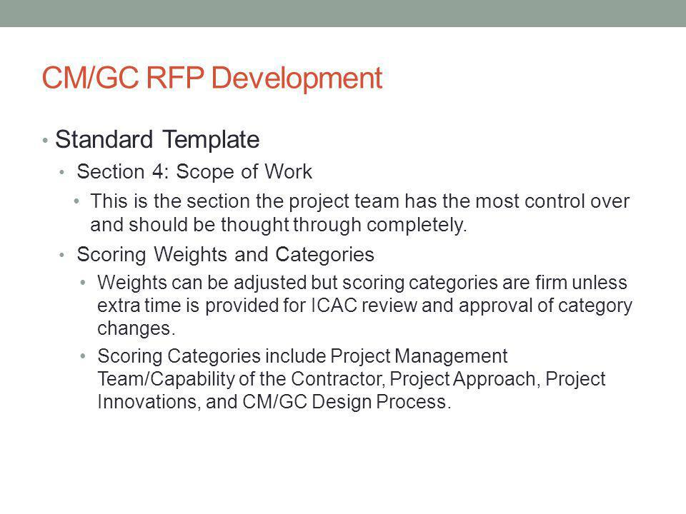 CM/GC RFP Development Standard Template Section 4: Scope of Work This is the section the project team has the most control over and should be thought through completely.