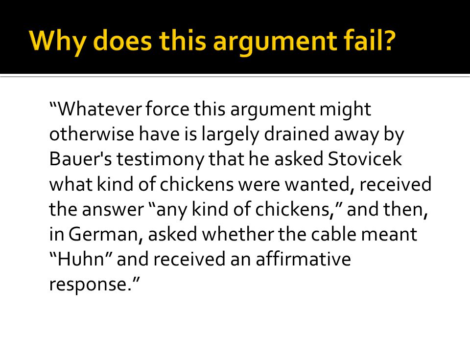 Whatever force this argument might otherwise have is largely drained away by Bauer s testimony that he asked Stovicek what kind of chickens were wanted, received the answer any kind of chickens, and then, in German, asked whether the cable meant Huhn and received an affirmative response.
