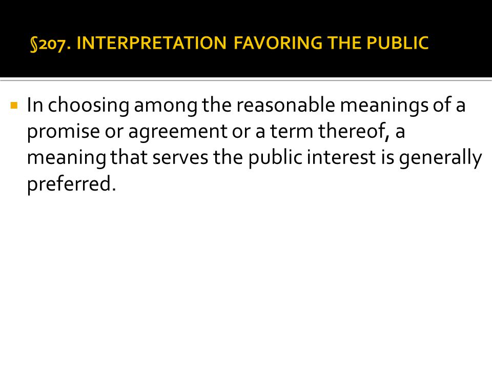 In choosing among the reasonable meanings of a promise or agreement or a term thereof, a meaning that serves the public interest is generally preferred.