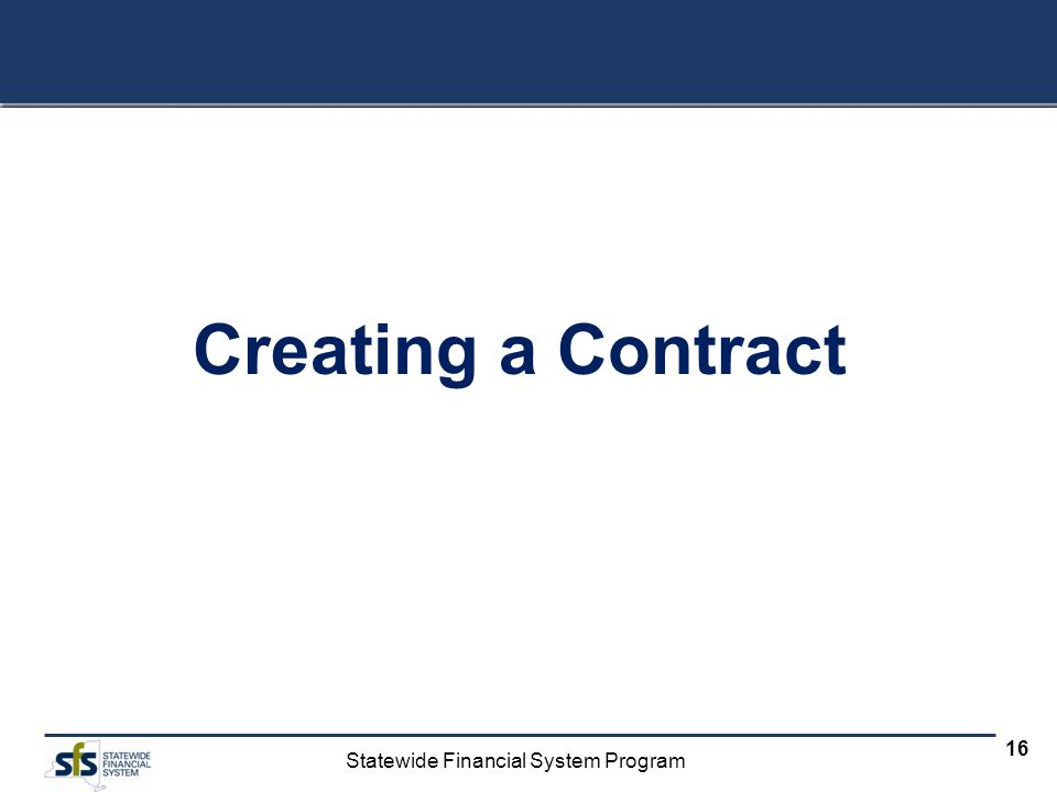 Statewide Financial System Program 16 Creating a Contract