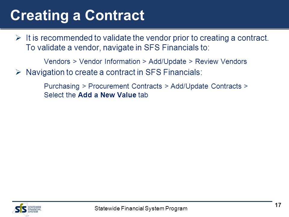 Statewide Financial System Program 17 Creating a Contract It is recommended to validate the vendor prior to creating a contract. To validate a vendor,