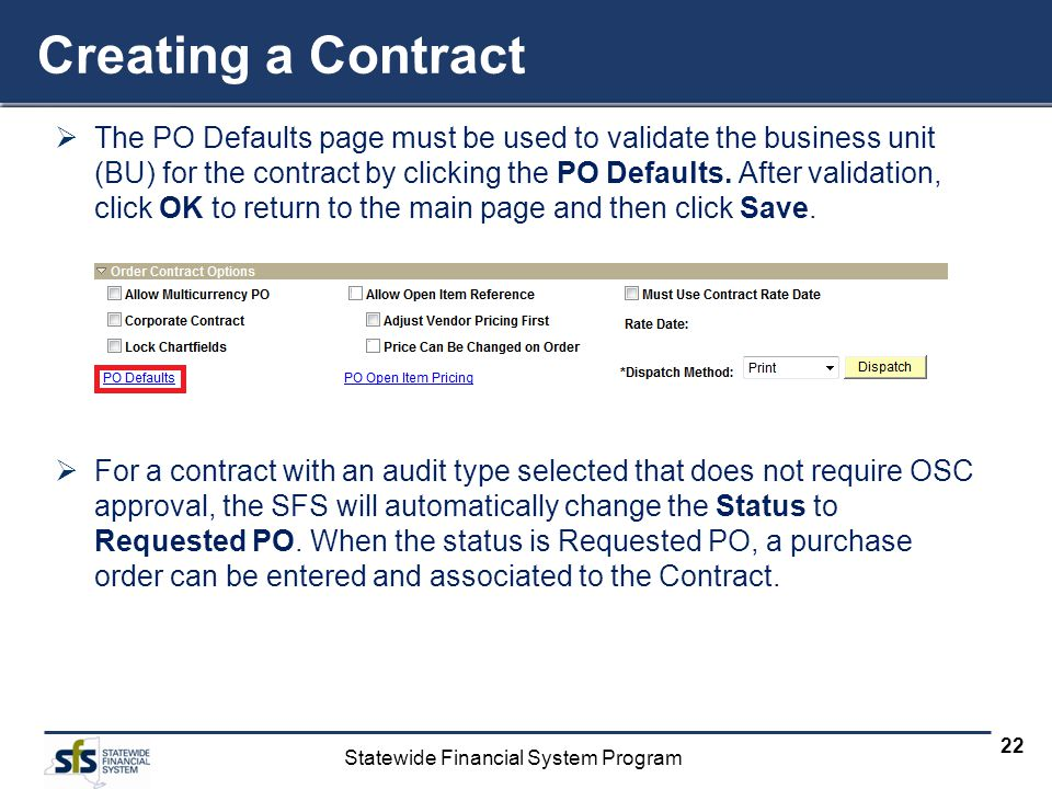Statewide Financial System Program 22 Creating a Contract The PO Defaults page must be used to validate the business unit (BU) for the contract by cli