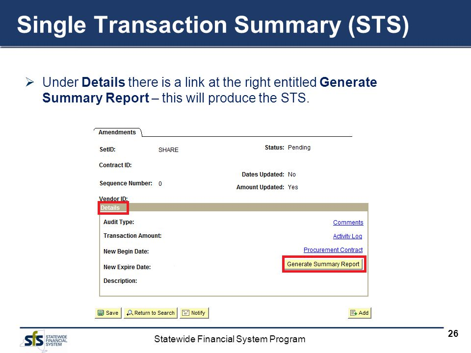 Statewide Financial System Program 26 Single Transaction Summary (STS) Under Details there is a link at the right entitled Generate Summary Report – t