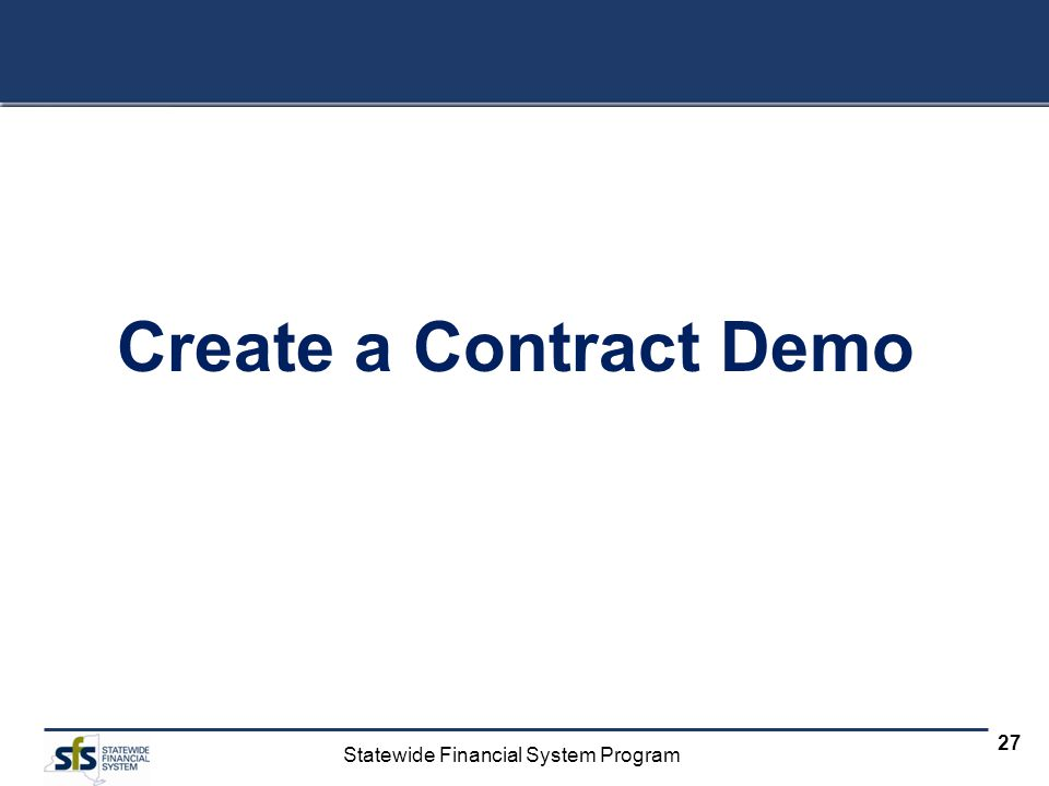 Statewide Financial System Program 27 Create a Contract Demo