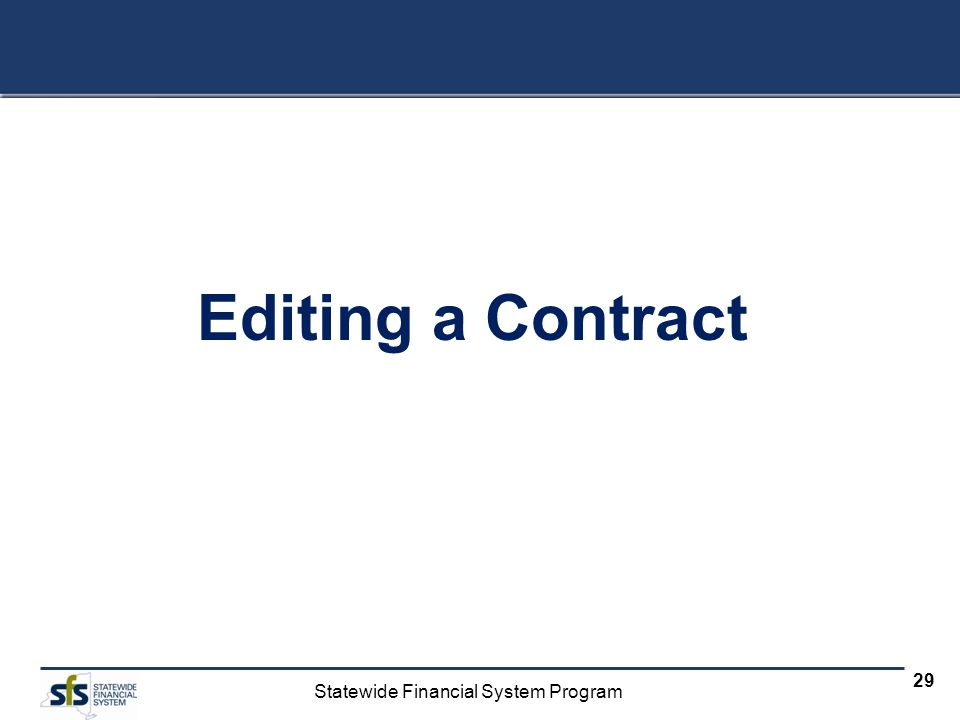 Statewide Financial System Program 29 Editing a Contract