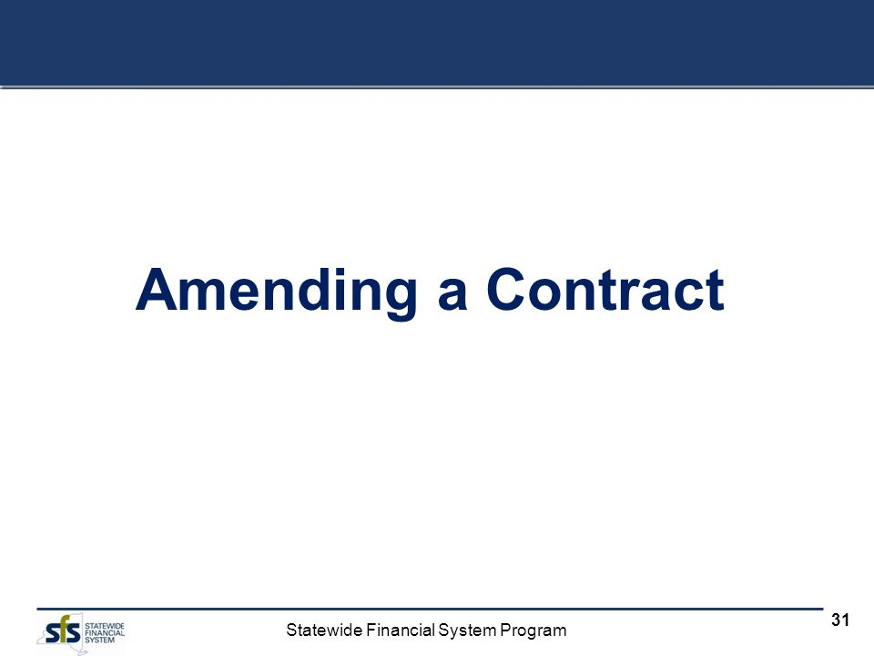 Statewide Financial System Program 31 Amending a Contract