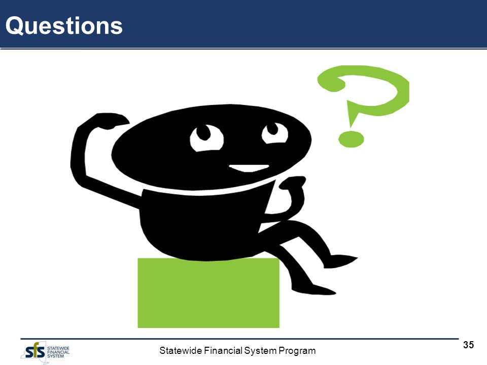 Statewide Financial System Program 35 Questions