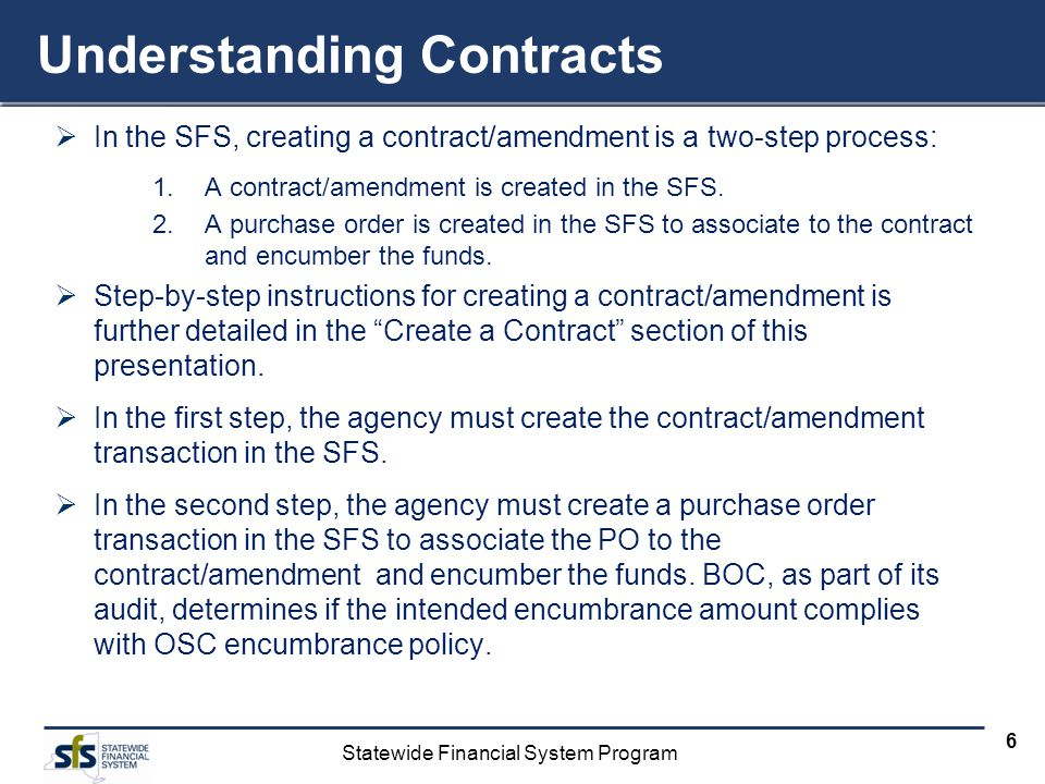 Statewide Financial System Program 6 Understanding Contracts In the SFS, creating a contract/amendment is a two-step process: 1.A contract/amendment i