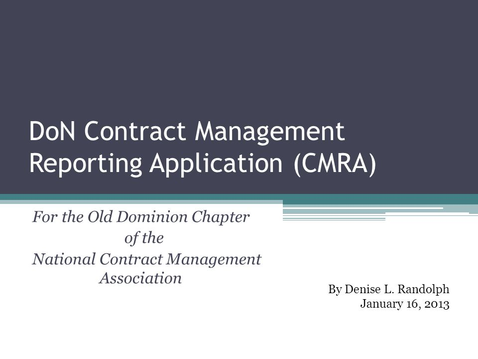 DoN Contract Management Reporting Application (CMRA) For the Old Dominion Chapter of the National Contract Management Association By Denise L. Randolp