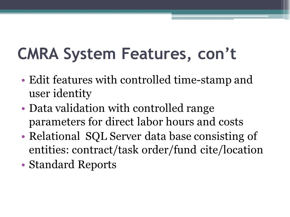 CMRA System Features, cont Edit features with controlled time-stamp and user identity Data validation with controlled range parameters for direct labo