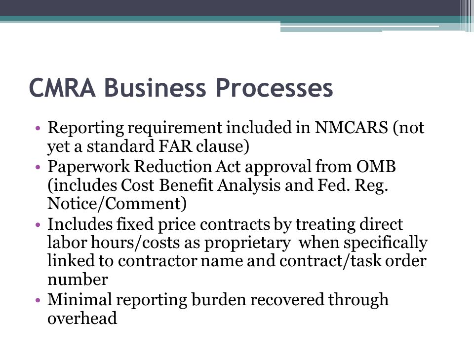 CMRA Business Processes Reporting requirement included in NMCARS (not yet a standard FAR clause) Paperwork Reduction Act approval from OMB (includes C