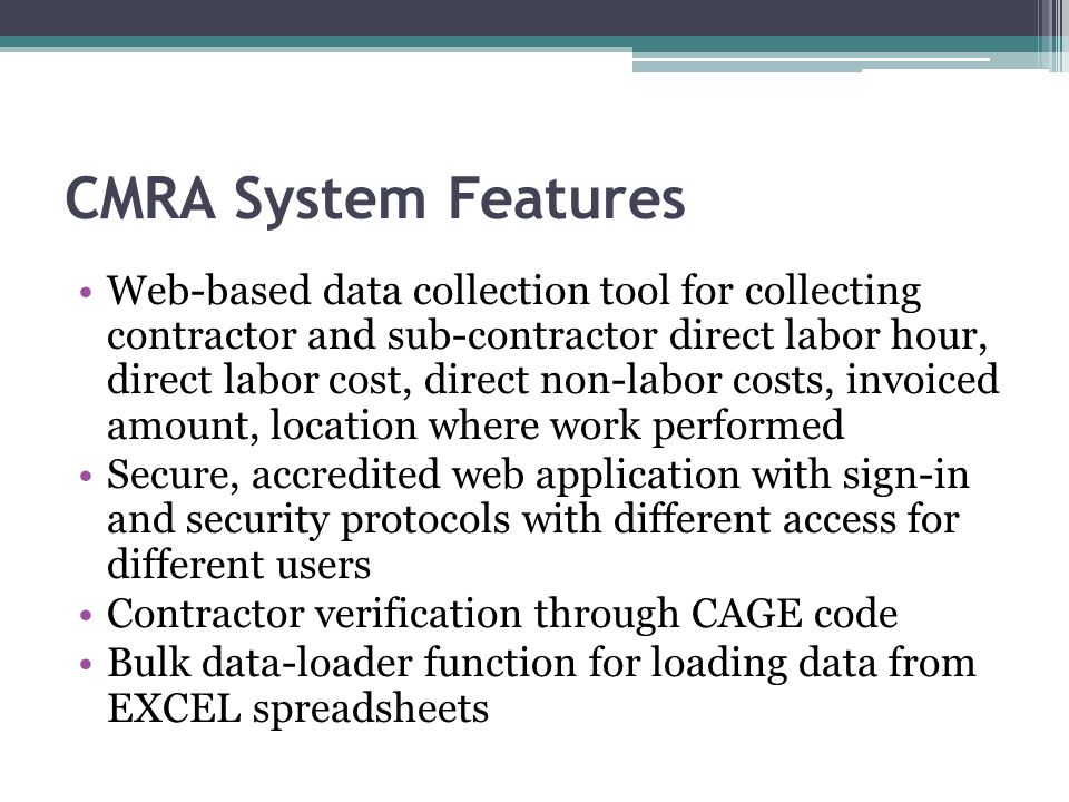 CMRA System Features Web-based data collection tool for collecting contractor and sub-contractor direct labor hour, direct labor cost, direct non-labo