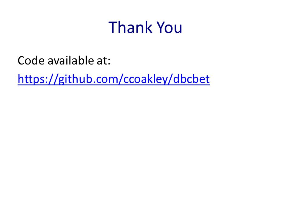 Thank You Code available at: https://github.com/ccoakley/dbcbet