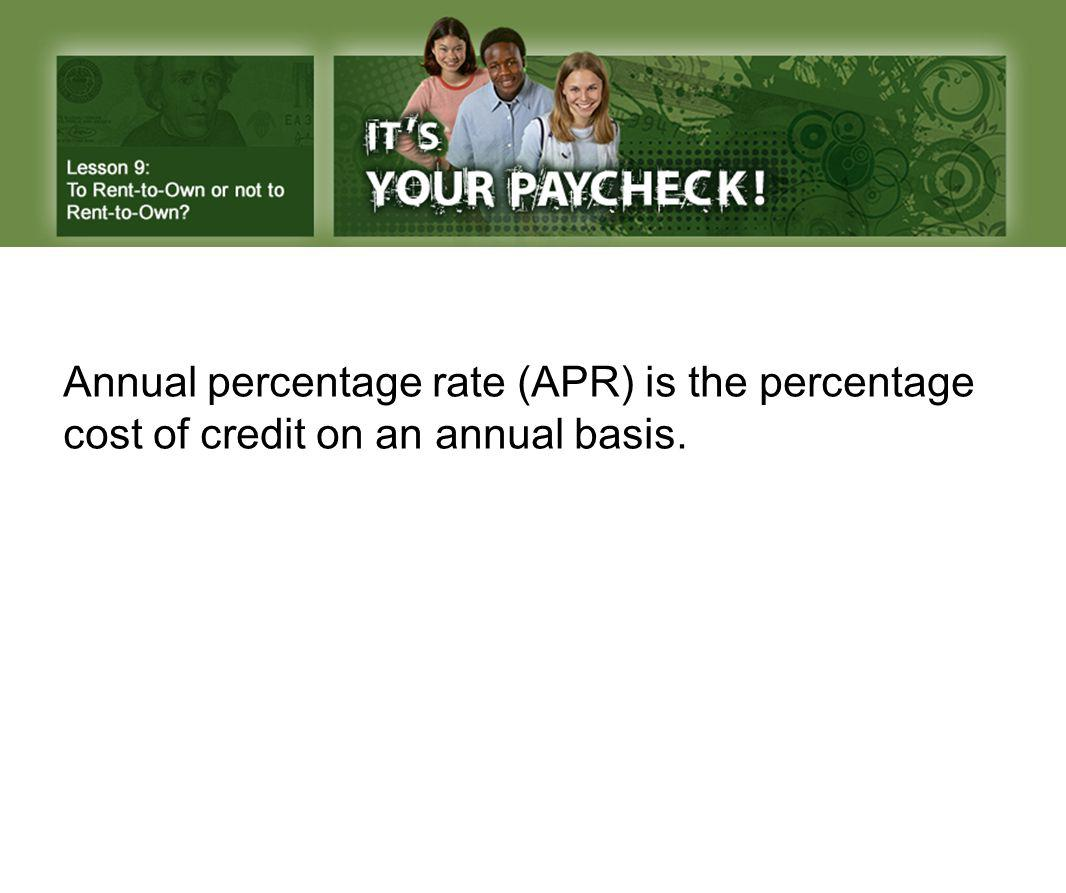 Annual percentage rate (APR) is the percentage cost of credit on an annual basis.
