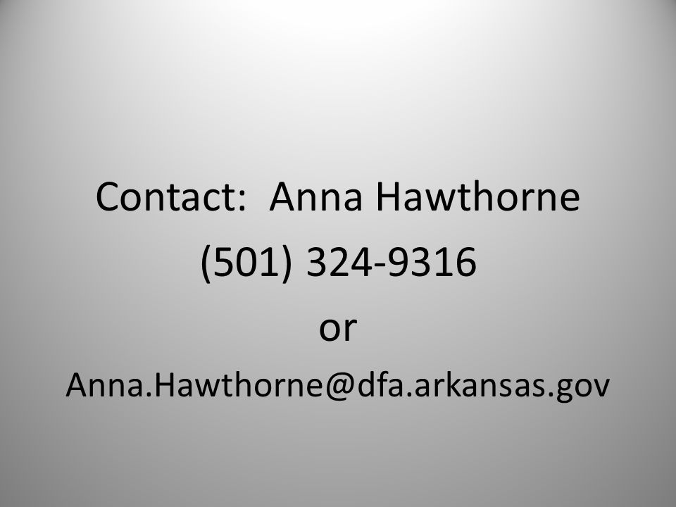 Contact: Anna Hawthorne (501) 324-9316 or Anna.Hawthorne@dfa.arkansas.gov