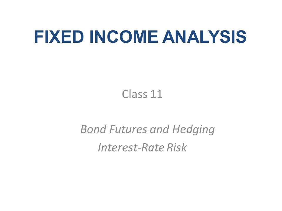 Outline Futures contracts and forward contracts Basic features of various interest-rate futures contracts Cheapest-to-deliver issue for a Treasury bond futures contract and how it is determined Theoretical price of a futures contract How the theoretical price of a Treasury bond futures contract is affected by the delivery options How futures contracts are used in bond portfolio management Calculating the hedge ratio and the number of contracts to short when hedging with Treasury bond futures contracts 11-2
