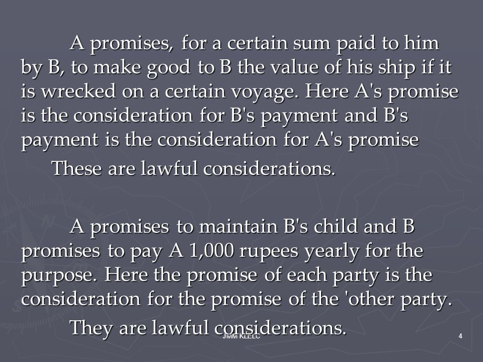 JMM KLELC4 A promises, for a certain sum paid to him by B, to make good to B the value of his ship if it is wrecked on a certain voyage.