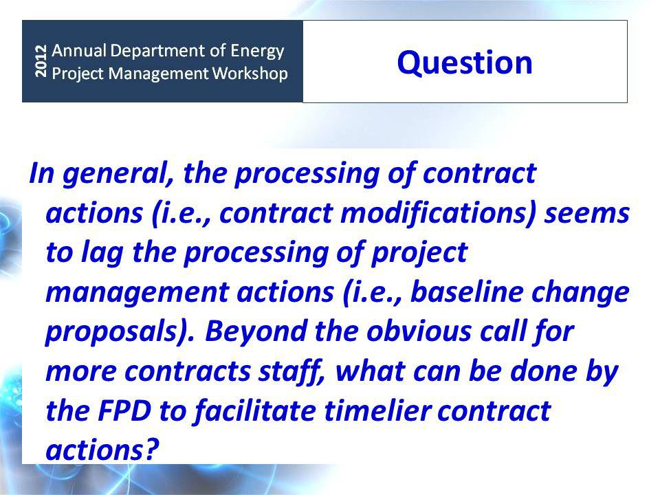 Question In general, the processing of contract actions (i.e., contract modifications) seems to lag the processing of project management actions (i.e., baseline change proposals).
