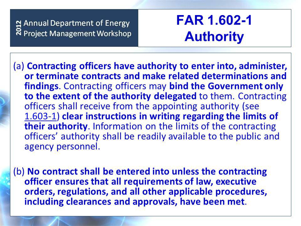 FAR 1.602-1 Authority (a) Contracting officers have authority to enter into, administer, or terminate contracts and make related determinations and findings.