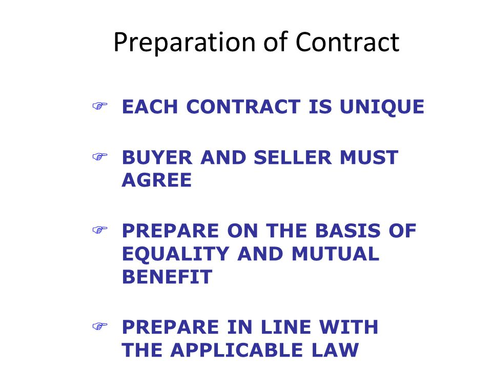Preparation of Contract FEACH CONTRACT IS UNIQUE FBUYER AND SELLER MUST AGREE FPREPARE ON THE BASIS OF EQUALITY AND MUTUAL BENEFIT FPREPARE IN LINE WITH THE APPLICABLE LAW
