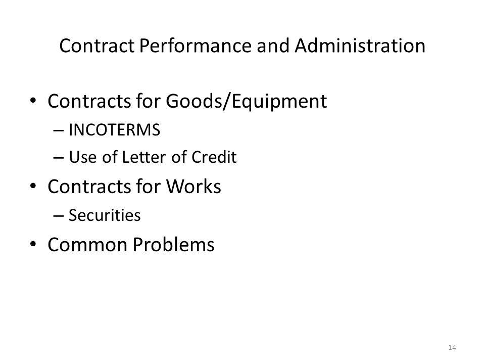 Contracts for Goods/Equipment – INCOTERMS – Use of Letter of Credit Contracts for Works – Securities Common Problems 14