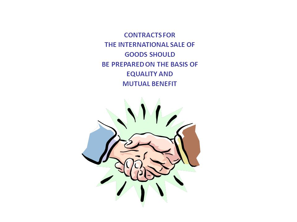 CONTRACTS FOR THE INTERNATIONAL SALE OF GOODS SHOULD BE PREPARED ON THE BASIS OF EQUALITY AND MUTUAL BENEFIT