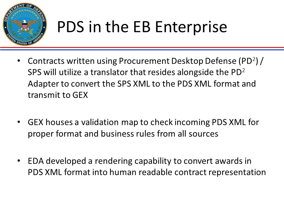 PDS in the EB Enterprise Contracts written using Procurement Desktop Defense (PD 2 ) / SPS will utilize a translator that resides alongside the PD 2 A