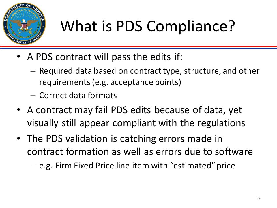 What is PDS Compliance? A PDS contract will pass the edits if: – Required data based on contract type, structure, and other requirements (e.g. accepta